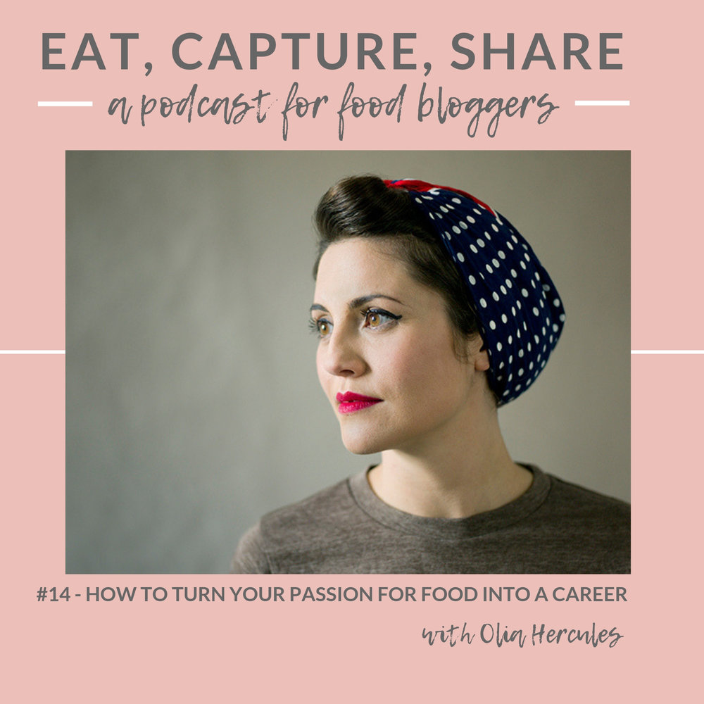 How to turn your passion for food into a career with Olia Hercules - Eat, Capture, Share Podcast