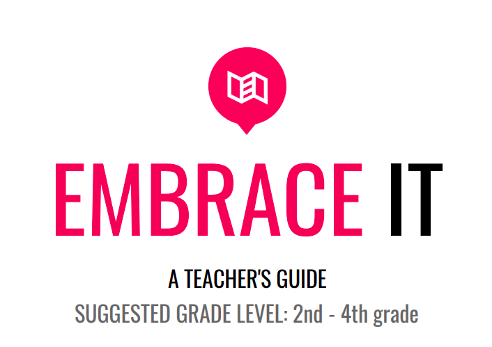 Teacher's Lesson Plan - About This Guide: The purpose of this lesson plan is to equip educators with questions, activities, and tools for Embrace It that are aligned to the ELA Common Core standards. By utilizing this tool, teachers will be able to deliver a captivating experience through Embrace It!
