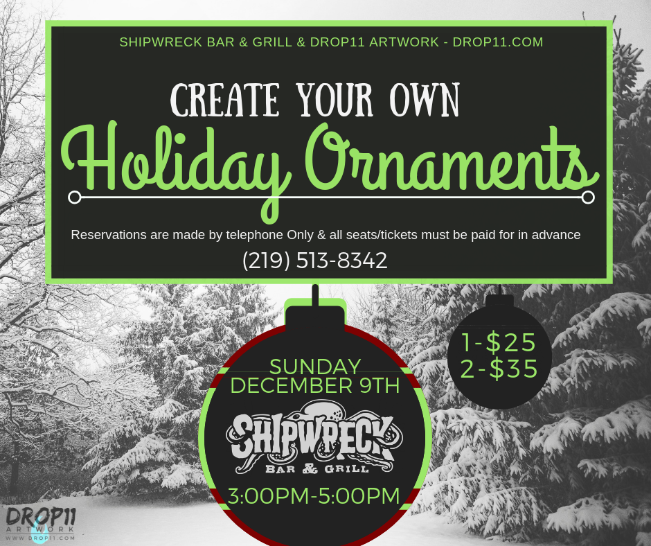 December 9th, 2018 - Create Your Own Holiday OrnamentsShipwreck Bar & Grill . Griffith, IN.
