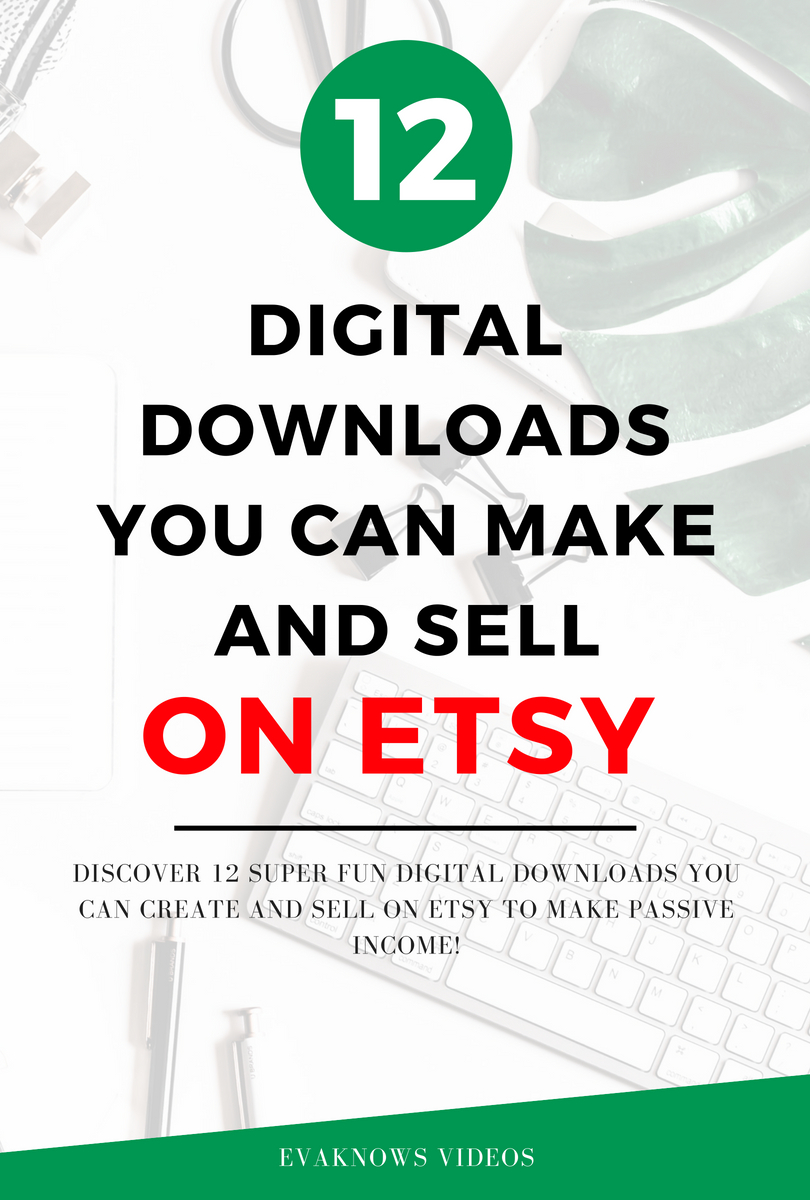 12 Digital downloads you can make and sell on Etsy!