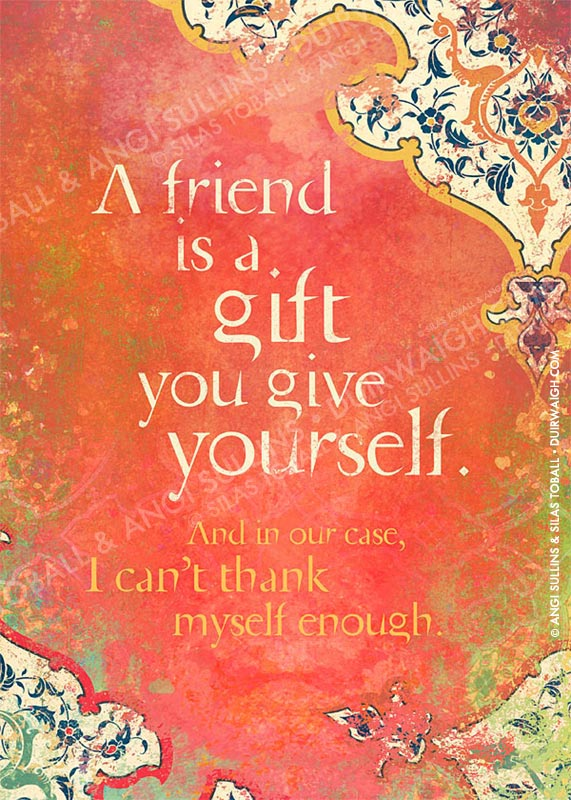 A friend is a gift 2