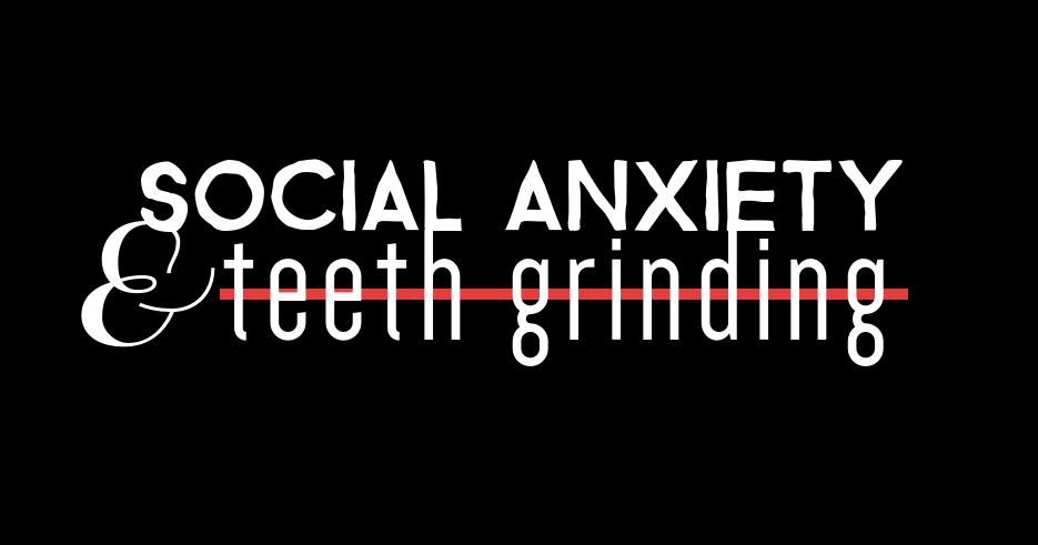 socialanxietyteethgrinding.png