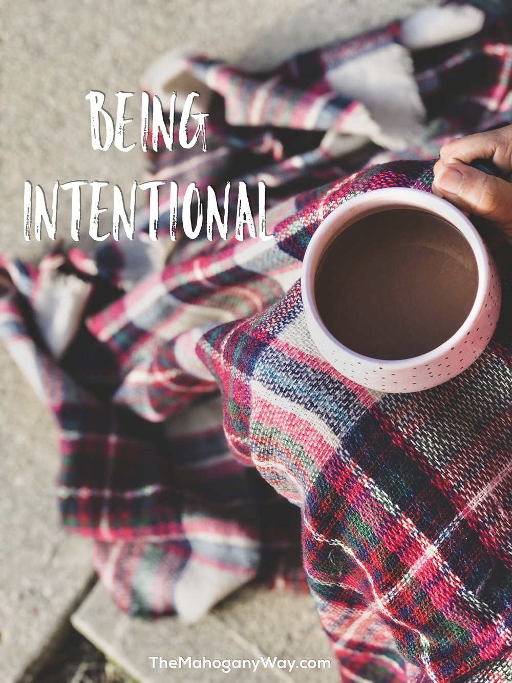 Being Intentional - TheMahoganyWay