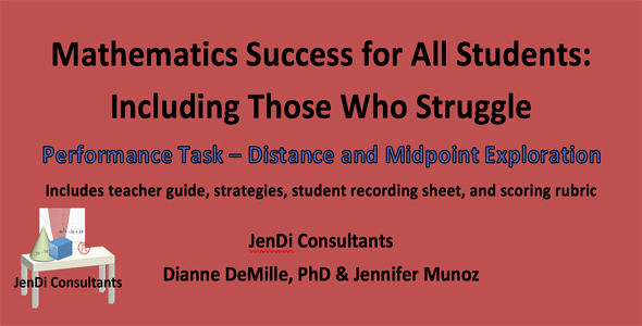 Mathematics Success for All Students: Including Those Who Struggle      Performance Task — Distance and Midpoint Exploration  is a complete lesson that includes several strategies suggested from research of what works for student success. A teacher guide, student recording sheet, and rubric with student self-assessment are components of this lesson plan.   FREE DOWNLOAD