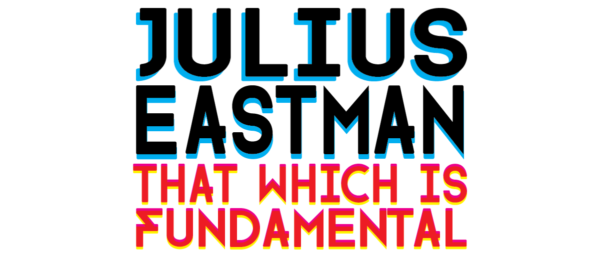 Julius Eastman: That Which is Fundamental