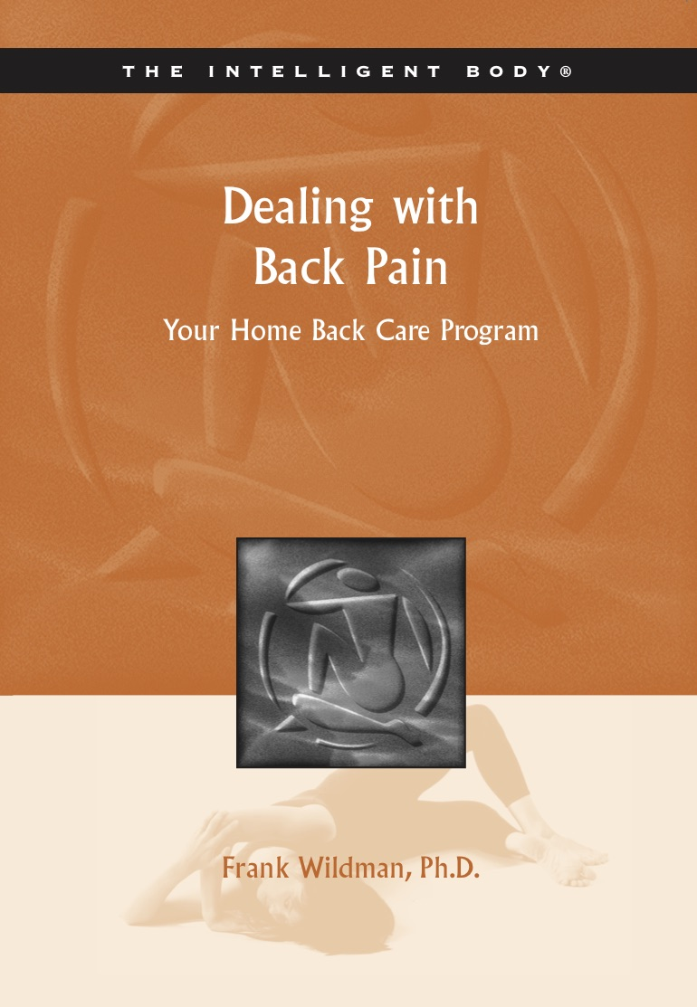Dealing with Back Pain - After many years of helping patients with back pain, Dr. Wildman created a Back Care Program for the University of California that has proven beneficial to thousands of back patients and is used in clinics worldwide. Dealing with Back Pain is your home back care program.