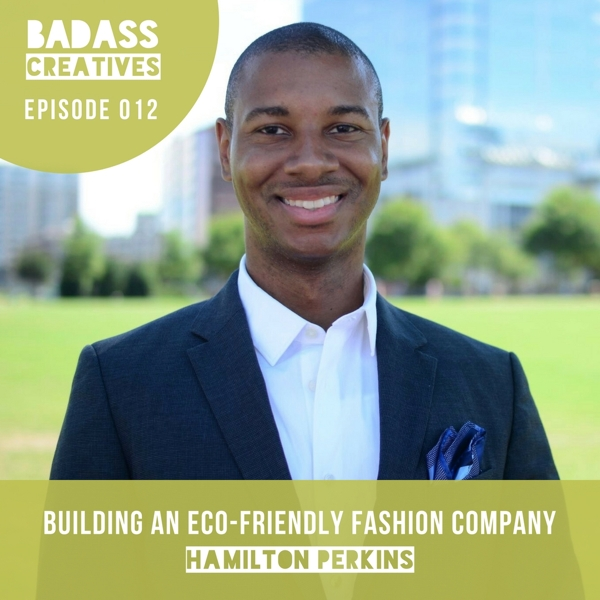 Eco-friendly fashion designer Hamilton Perkins launched his company with a wildly successful Kickstarter campaign. In episode 012 of the Badass Creatives podcast, we chat about how he made that happen, tips for getting press, and sustainable manufacturing.