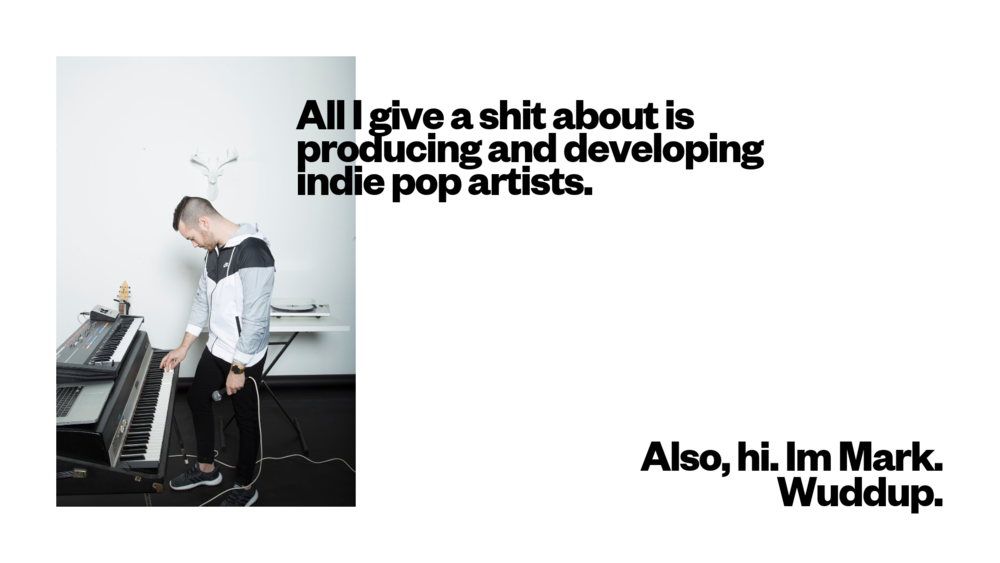All i give a shit about is producing and developing indie pop artists. (1).png