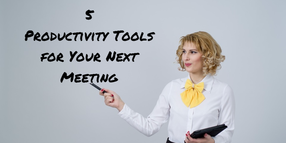 You Need These Productivity Tools For Your Next Meeting