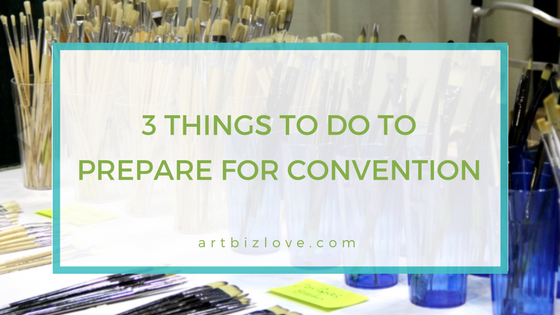 3 Things To Do Prepare For Convention Art Biz Love