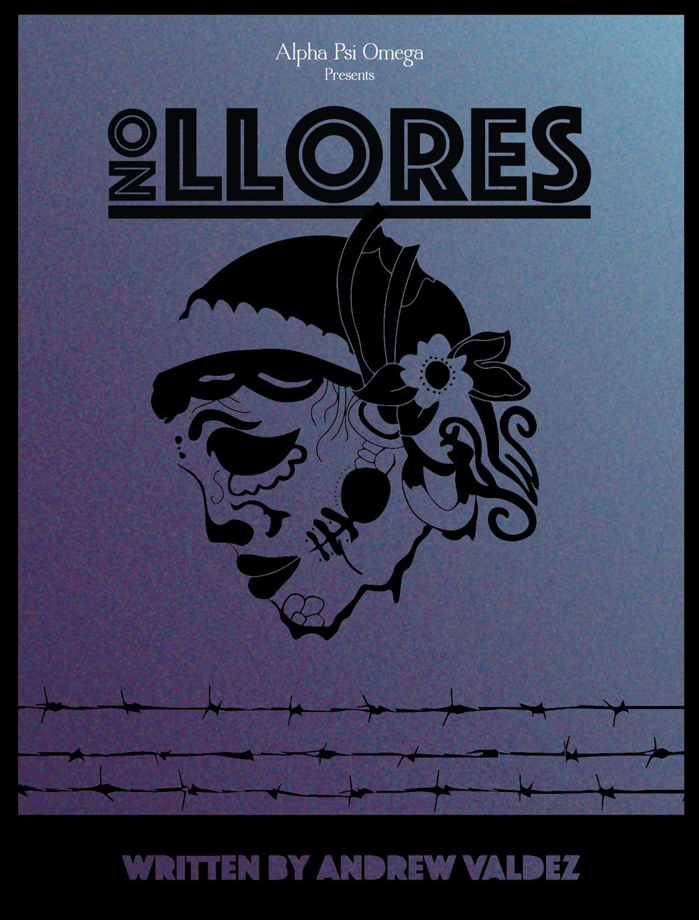 No Llores    by Andrew A. Valdez    (Alpha Psi Omega New Theatre 2014)       Without health insurance or the ability to speak english a mother must turn to an assortment of wacky characters to treat her terminally ill son.