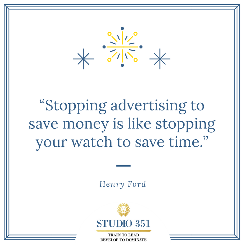 Stopping advertising to save money is like stopping your watch to save time. Henry Ford