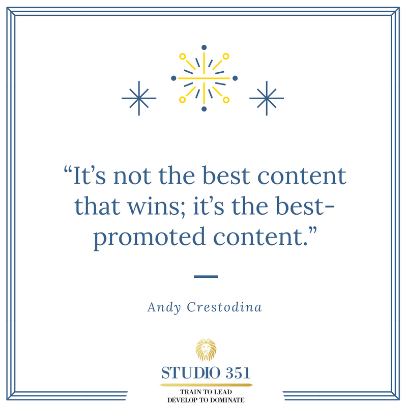 It's not the best content that wins; it's the best-promoted content. Andy Crestodina