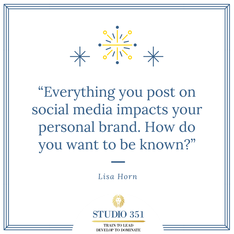 Everything you post on social media impacts your personal brand. How do you want to be known? Lisa Horn