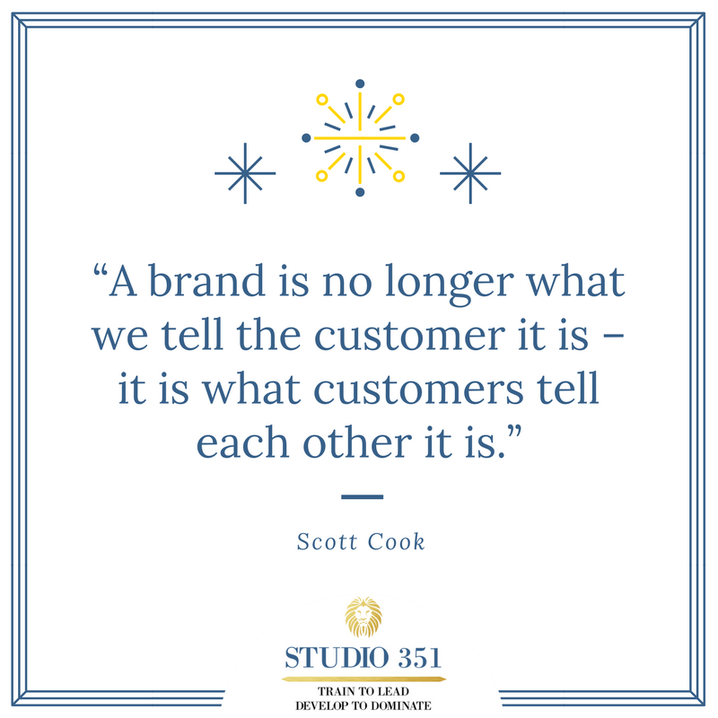 A brand is no longer what we tell the customer it is – it is what customers tell each other it is. Scott Cook