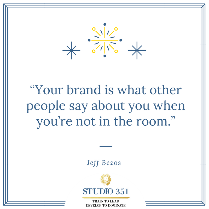 Your brand is what other people say about you when you're not in the room. – Jeff Bezos