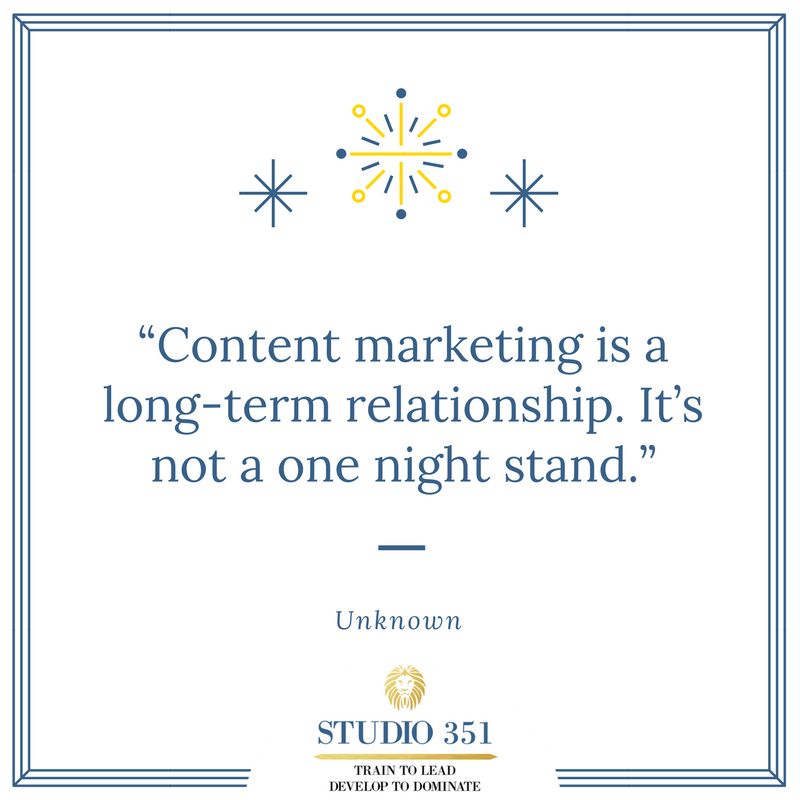 Content marketing is a long-term relationship. It's not a one night stand. – Unknown