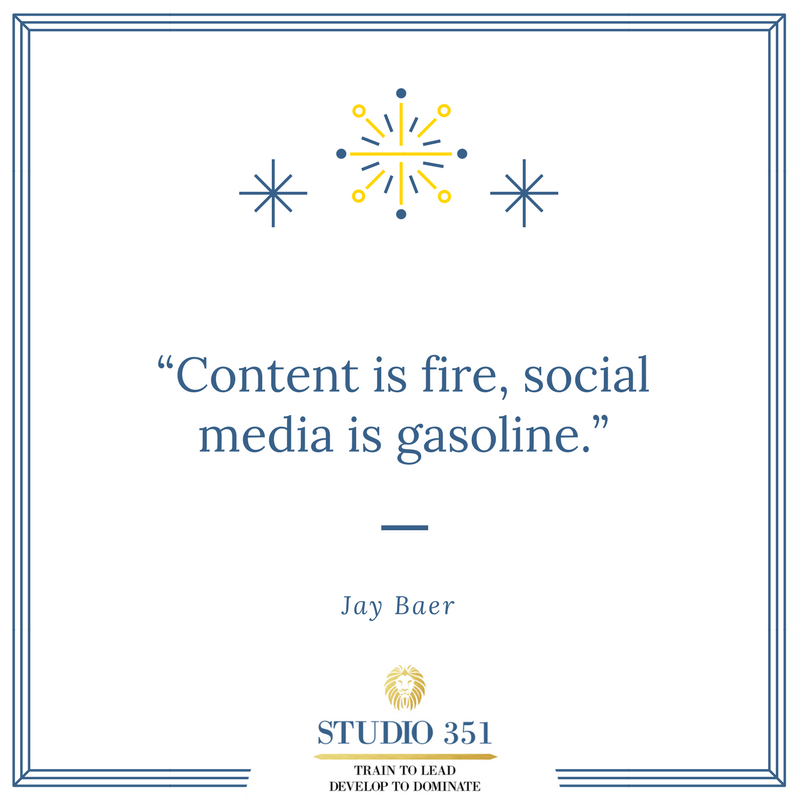 Content is fire, social media is gasoline. – Jay Baer
