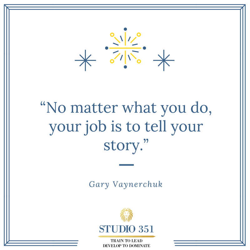 No matter what you do, your job is to tell your story. – Gary Vaynerchuk