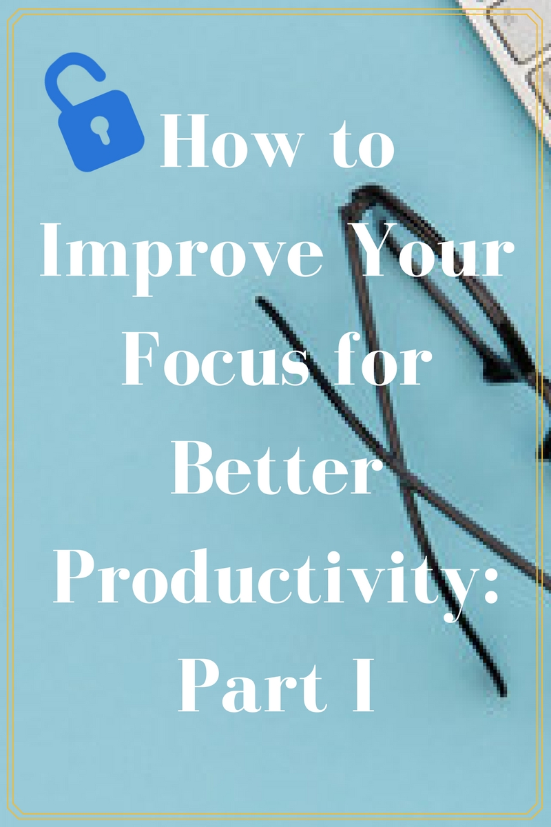 How to Improve Your Focus for Better Productivity Part 1.jpg