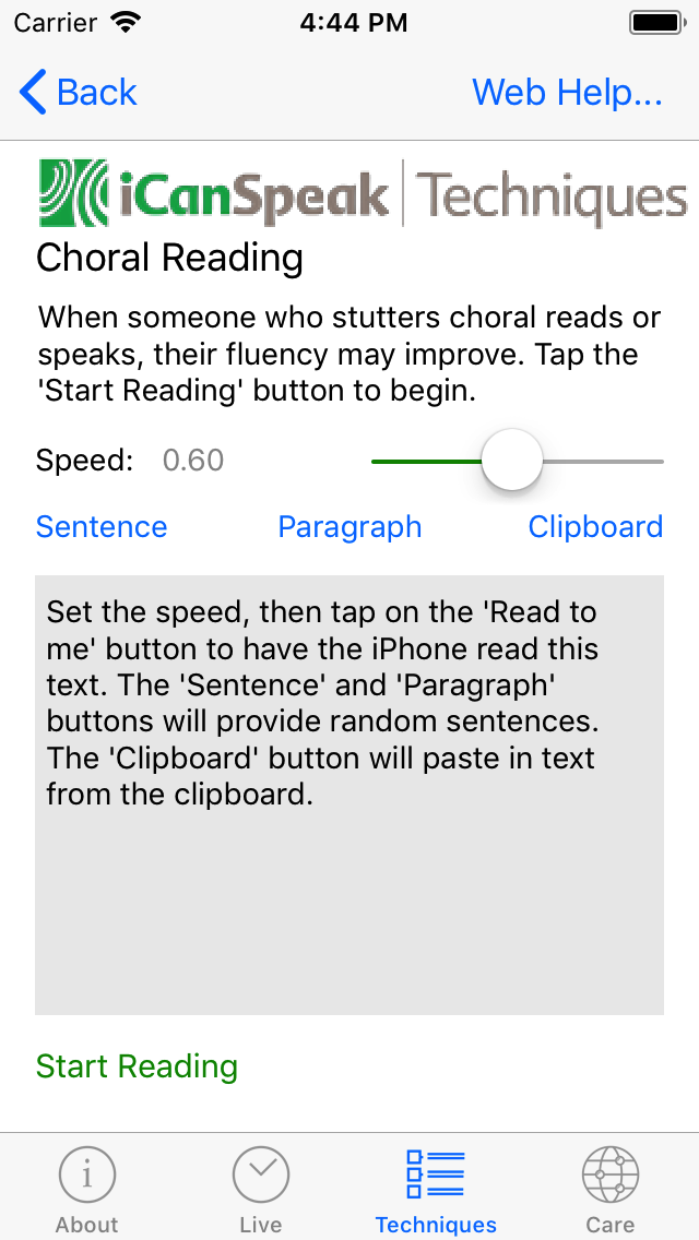 The default screen opens with some sample text that can be used.  The speed can be adjusted with the slider, with 1.0 being considered 'normal' speech. Slower speeds make it easier to practice techniques.  The 'Start Reading' button will have the iOS device start to read the text out loud.