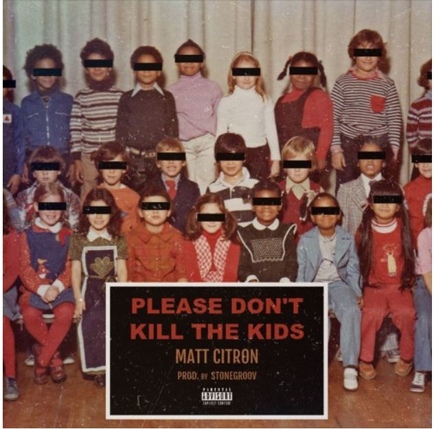 Matt Citron - Please Don't Kill The Kids