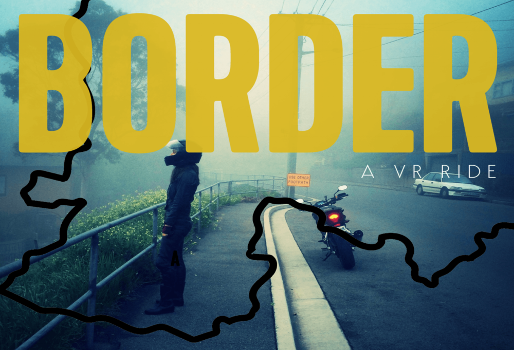 BORDER. A VR RIDE. Interactive virtual reality performance with a motobike POV. In development.