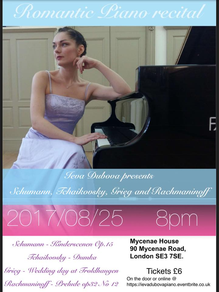August bank holiday  Ieva Dubova is presenting a Romantic piano recital playing: Schumann - Kinderscenen Op.15 Tchaikovsky - Dumka Grieg - Wedding Day at Troldhaugen Rachmaninoff - Prelude Op.32 No.12 Tickets available at the door or online:  https://ievadubovapiano.eventbrite.co.uk/  There is also a lovely cafe/ bar at the venue so feel free to come early and grab a drink before the concert