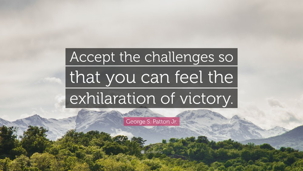 36512-George-S-Patton-Jr-Quote-Accept-the-challenges-so-that-you-can.jpg
