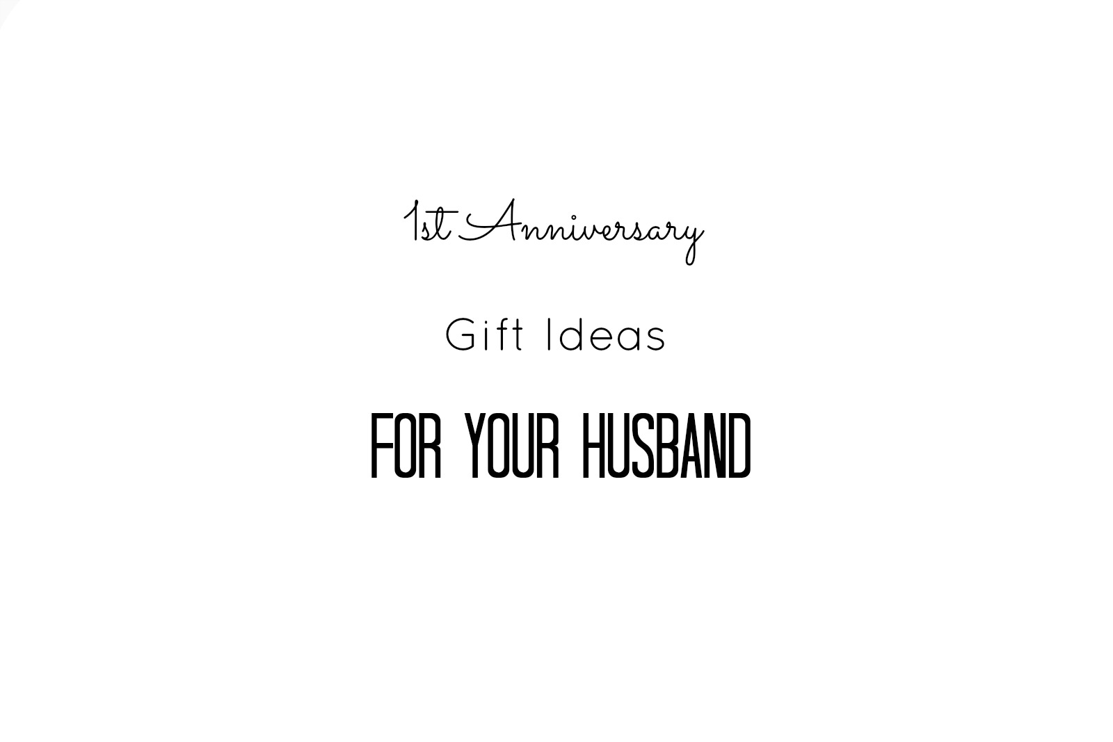 Ideas For Wedding Anniversary Gifts For Husband: 1st Anniversary Gift Ideas For Your Husband