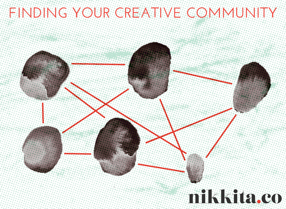 Finding Your Creative Community | http://nikkita.co