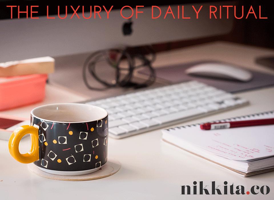 The Luxury of Daily Ritual by Nikkita Cohoon http://nikkita.co