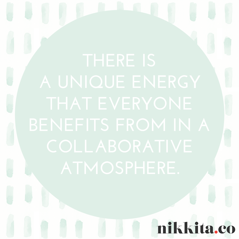 There is a unique energy that everyone benefits from in a collaborative atmosphere.