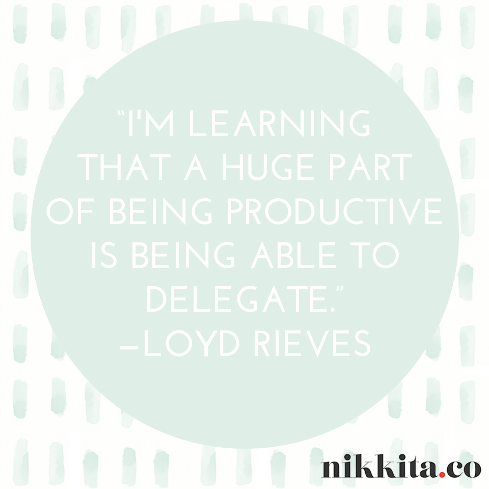 I'm learning that a huge part of being productive is being able to delegate. | http://nikkita.co