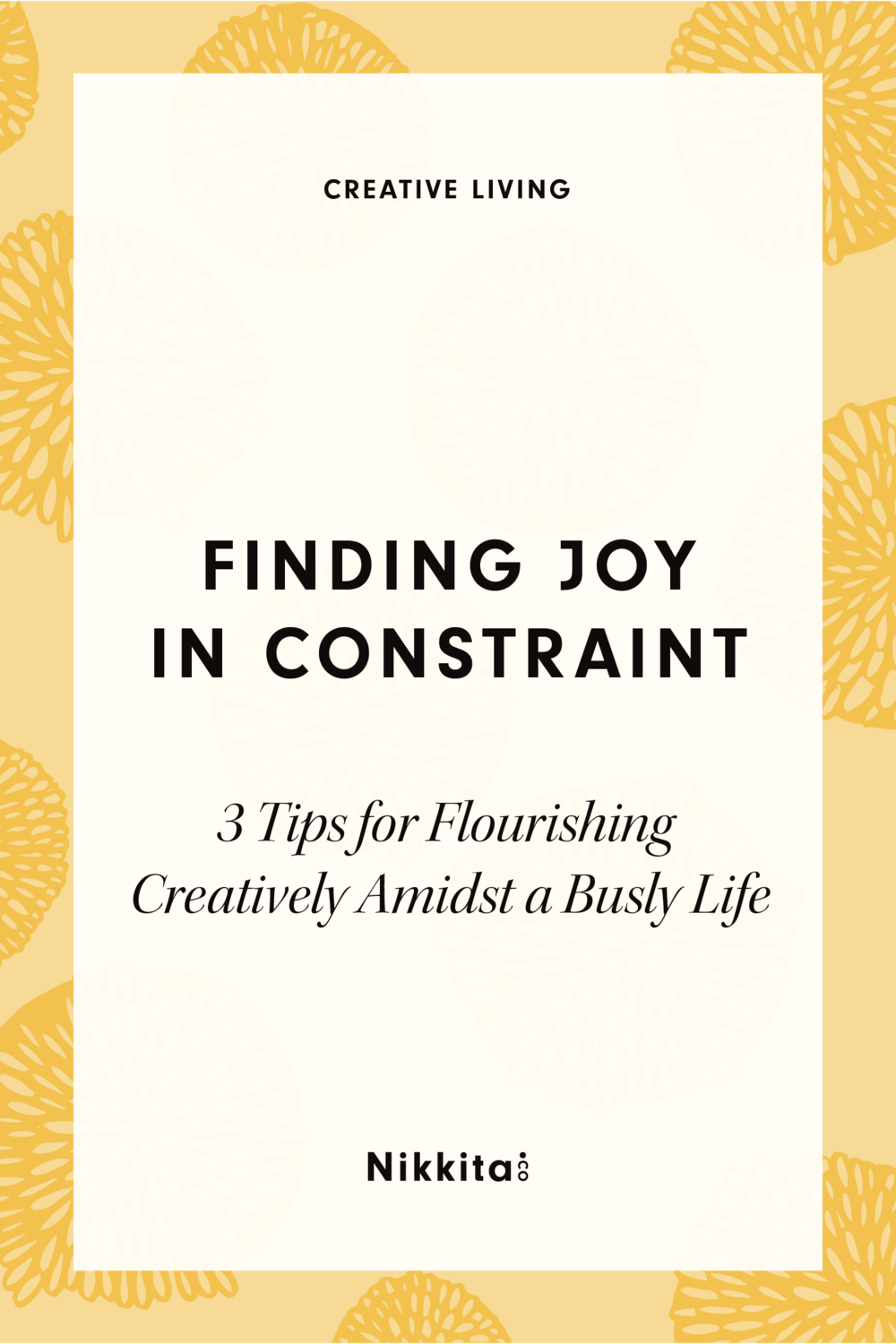 Finding Joy in Constraint | 3 Tips for Flourishing Creatively | Read more at http://nikkita.co