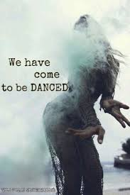 we have come to be danced.jpeg