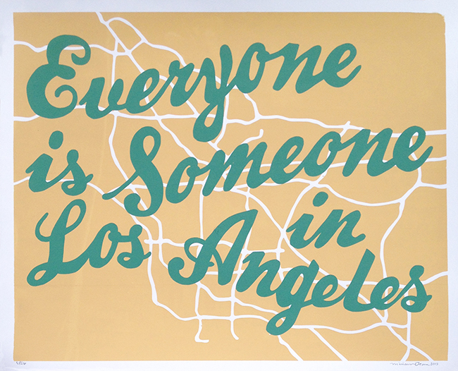 """Everyone Is Someone In Los Angeles"" Limited Edition Screen Print"