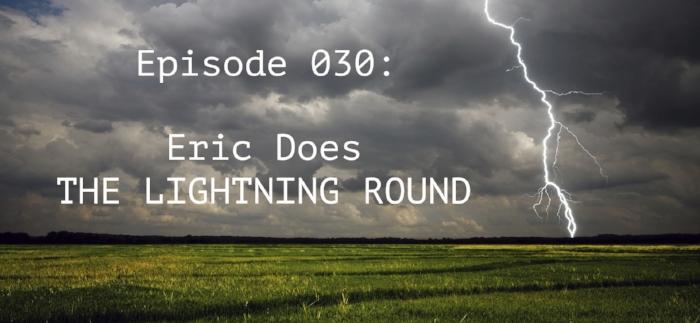 Episode 030 - Eric Does Lightning Round Full.jpg