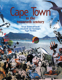 Cape Town in the twentieth century - Vivian Bickford-Smith, Elizabeth van Heyningen & Nigel Worden