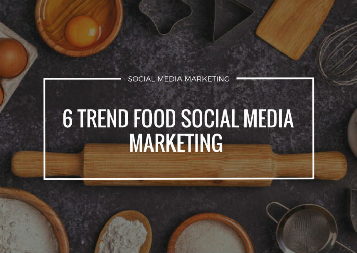6 TREND DI SOCIAL MEDIA MARKETING 2018 PER IL SETTORE FOOD