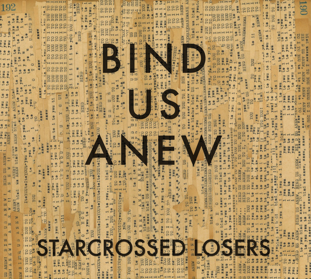Starcrossed Losers - Bind Us Anew Produced / Engineered / Bass