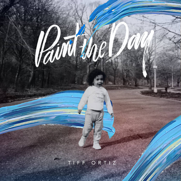 Tiff Ortiz  -   Paint The Day    Engineered