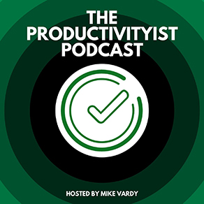 Productivityist Founder with Mike Vardy