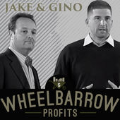 Wheel Barrow Profits - Jake and Gino