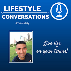 Lifestyle Conversations with Jesse Ortiz