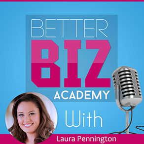 The Better Biz Academy with Laura Pennington