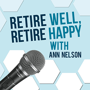 Retire Well, Retire Happy with Ann Nelson