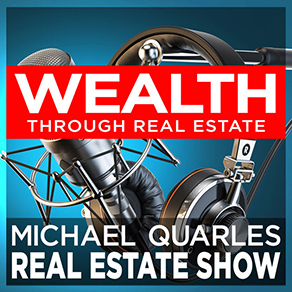 Wealth Through Real Estate with Michael Quarles