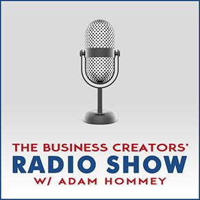 Business Creators Radio Show with Adam Hommey