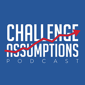 Challenge Assumptions with Greg Davis